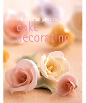 Essential Guide to Cake Decorating : Essential Series - Murdoch Books Test Kitchen