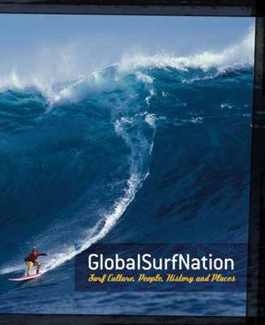 Global Surf Nation : Surf Culture, People, History and Places - Chris Moran