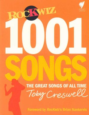 1001 Songs : The Great Songs of All Time - Toby Creswell