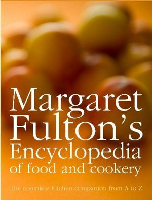 Margaret Fulton's Encyclopedia of Food and Cookery : New Edition - Margaret Fulton