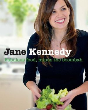 Jane Kennedy :  Fabulous Food Minus the Boombah - Jane Kennedy