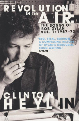 Revolution in the Air : The Songs of Bob Dylan Volume 1 : 1957-73 - Clinton Heylin