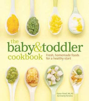 The Baby & Toddler Cookbook : Fresh, Homemade Foods for a Healthy Start - Karen Ansel