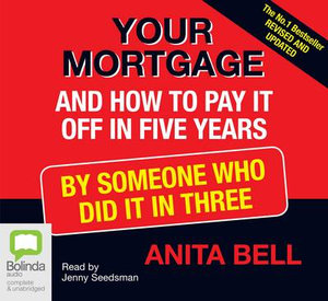 Your Mortgage and How to Pay it Off in Five Years - Anita Bell