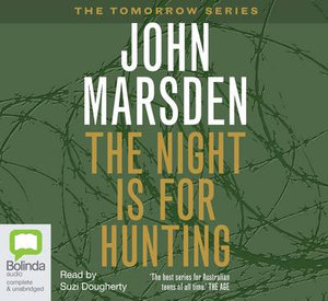 The Night is for Hunting : Tomorrow, When the War Began Series : Book 6 - John Marsden