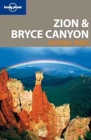 Zion & Bryce Canyon National Parks : Lonely Planet Travel Guide - Lonely Planet