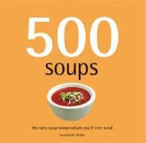 500 Soups : The Only Soup Compendium You'll Ever Need - Susannah Blake