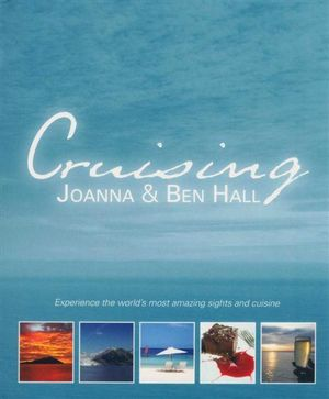 Cruising : Experience the World's Most Amazing Sights and Cuisine - Ben Hall