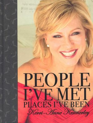 People I've Met,  Places I've Been - Kerri-Anne Kennerley