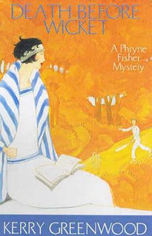 Death Before Wicket : A Phryne Fisher Mystery : Book 10 - Kerry Greenwood