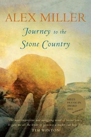 Journey to the Stone Country : Winner of the 2003 Miles Franklin Literary Award - Alex Miller