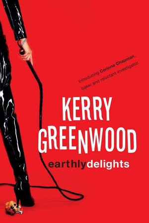Earthly Delights  : Corinna Chapman Series : Book 1 - Kerry Greenwood