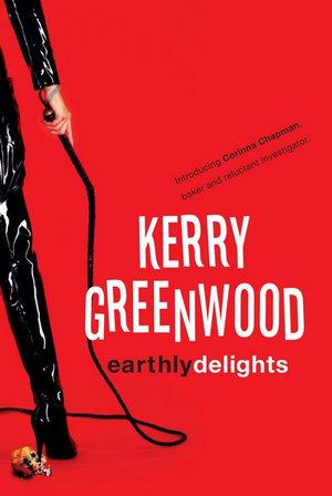 Earthly Delights  : Corinna Chapman Series : Book 1 - Kerry Greenwood