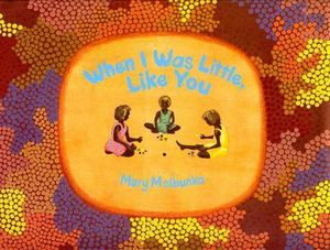 When I was little, like you - Mary Malbunka