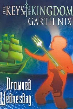 Drowned Wednesday : The Keys to the Kingdom Series : Book 3 - Garth Nix