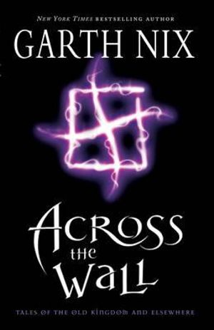 Across the Wall : Tales of the Old Kingdom and Beyond - Garth Nix