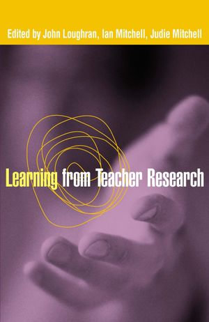 Learning from Teacher Research - John Loughran