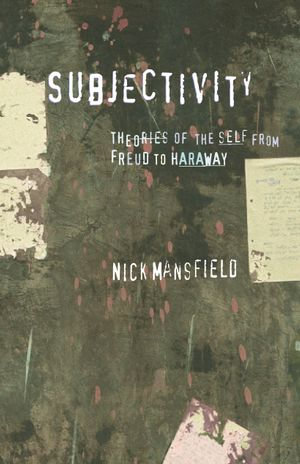 Subjectivity : Theories of the self from Freud to Haraway - Nick Mansfield