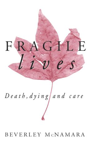 Fragile Lives : Death, dying and care - Beverley McNamara