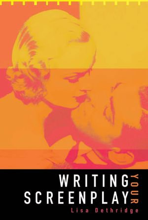 Writing Your Screenplay - Lisa Dethridge
