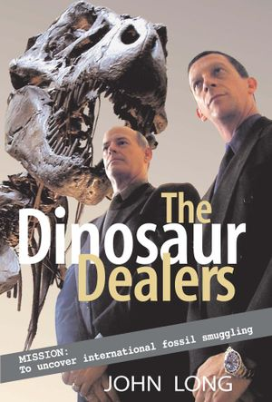 The Dinosaur Dealers : Mission: to uncover international fossil smuggling - John Long