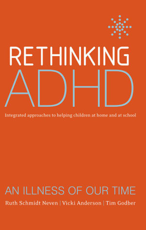 Rethinking ADHD : Integrated Approaches to Helping Children at Home and at School - Ruth Schmidt Neven