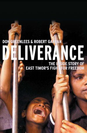 Deliverance : The inside story of East Timor's fight for freedom - Don Greenlees