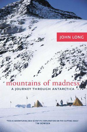 Mountains of Madness : A Journey Through Antarctica - John Long