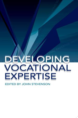 Developing Vocational Expertise : Principles and issues in vocational education - John Stevenson
