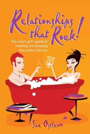 Relationships that Rock! : The smart girl's guide to meeting and keeping the perfect partner - Sue Ostler