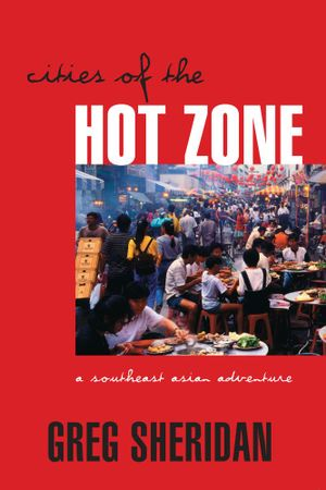 Cities of the Hot Zone : A Southeast Asian Adventure - Greg Sheridan