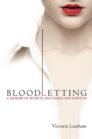Bloodletting : A memoir of secrets, self-harm and survival - Victoria Leatham