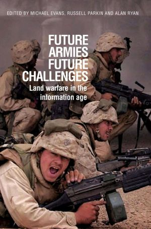 Future Armies, Future Challenges : Land warfare in the information age - Michael Evans
