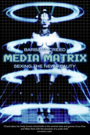 Media Matrix : Sexing the new reality - Barbara Creed