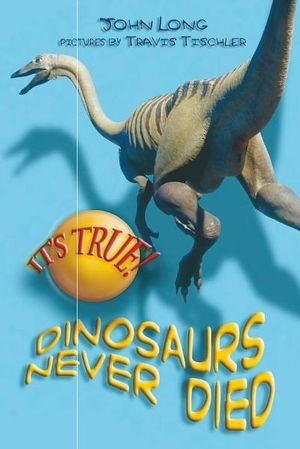 It's True! Dinosaurs never died (10) - John Long