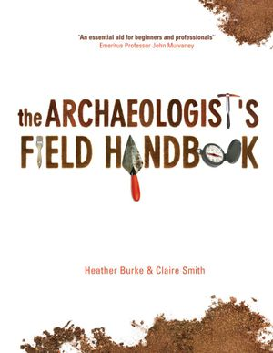 The Archaeologist's Field Handbook : A Handbook - Heather Burke