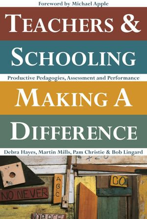 Teachers and Schooling Making a Difference : Productive Pedagogies, Assessment and Performance - Debra Hayes