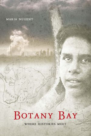 Botany Bay : Where histories meet - Maria Nugent