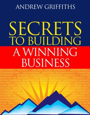 Secrets to Building a Winning Business : Tips for Building an Outstanding Business in a Competitive Market - Andrew, Owen Griffiths