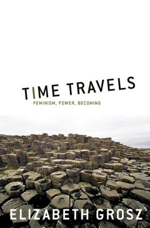 Time Travels : Feminism, nature, power - Elizabeth Grosz