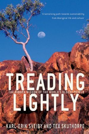 Treading Lightly : The Hidden Wisdom of the World's Oldest People - Karl-Erik Sveiby
