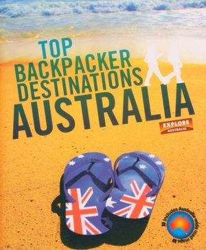 Top Backpacker Destinations Australia : Top Backpacker Destinations Ser. - Explore Australia