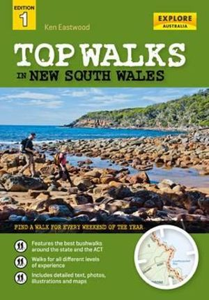 Top Walks in New South Wales : Explore Australia - Find A Walk For Every Weekend Of The Year - Ken Eastwood