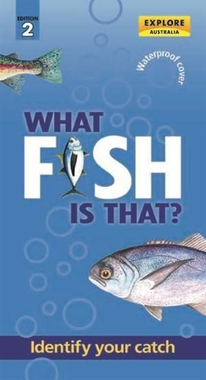 What Fish is That? : Identify Your Catch - 2nd Edition - Explore Australia
