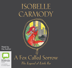 A Fox Called Sorrow : Legend of little fur #2 - Isobelle Carmody