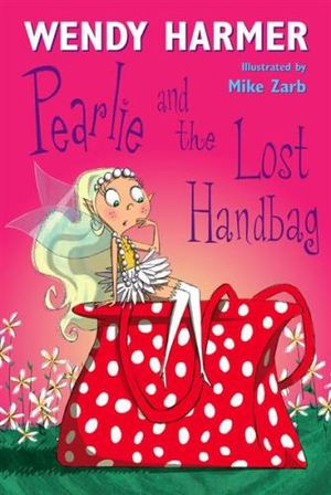 Pearlie and the Lost Handbag : Book 4 : The Pearlie Series - Wendy Harmer