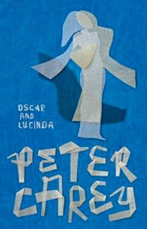 Oscar And Lucinda : Winner of the 1988 Man Booker Prize - Peter Carey