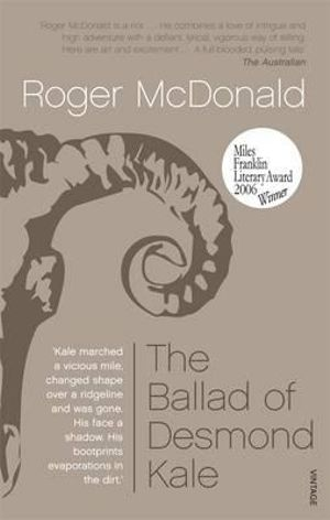 The Ballad Of Desmond Kale : Winner of the 2006 Miles Franklin Award - Roger McDonald