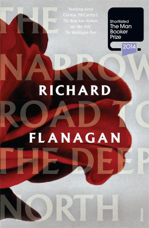 The Narrow Road to the Deep North : Shortlisted for the 2014 Miles Franklin Award - Richard Flanagan