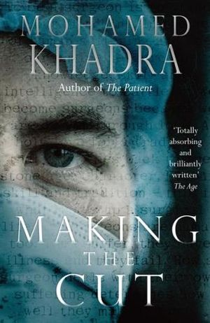 Making the Cut :  A Surgeon's Stories of Life on The Edge - Mohamed Khadra